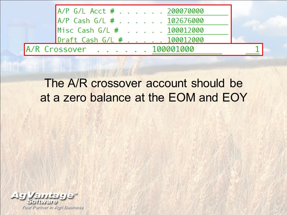 The A/R crossover account should be at a zero balance at the EOM and EOY