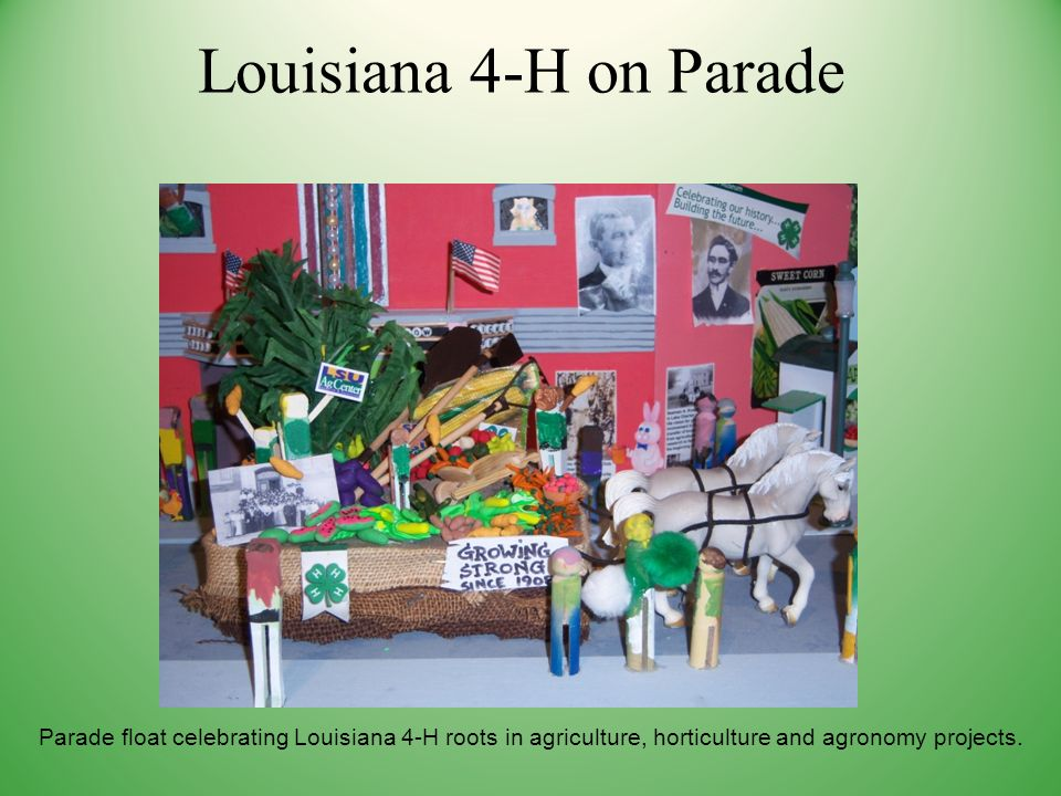 Louisiana 4-H on Parade Parade float celebrating Louisiana 4-H roots in agriculture, horticulture and agronomy projects.