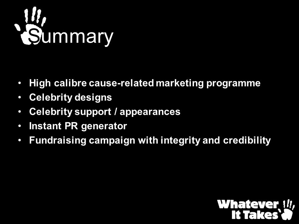 High calibre cause-related marketing programme Celebrity designs Celebrity support / appearances Instant PR generator Fundraising campaign with integr