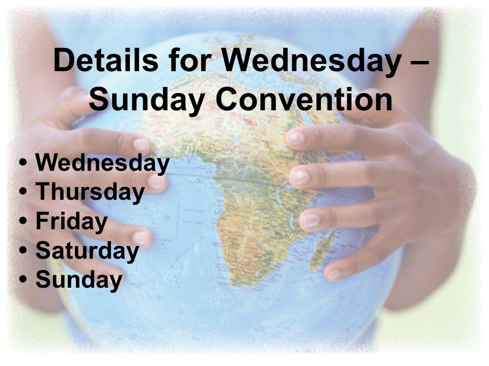 Details for Wednesday – Sunday Convention Wednesday Thursday Friday Saturday Sunday