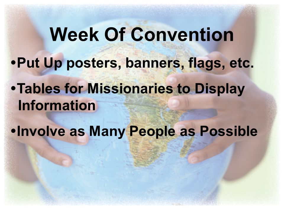 Week Of Convention Put Up posters, banners, flags, etc. Tables for Missionaries to Display Information Involve as Many People as Possible