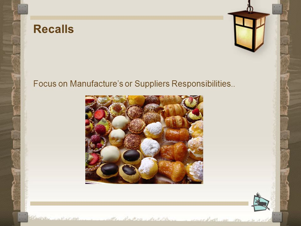 Recalls Focus on Manufactures or Suppliers Responsibilities..