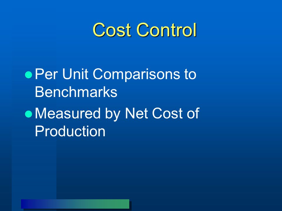 Cost Control Per Unit Comparisons to Benchmarks Measured by Net Cost of Production