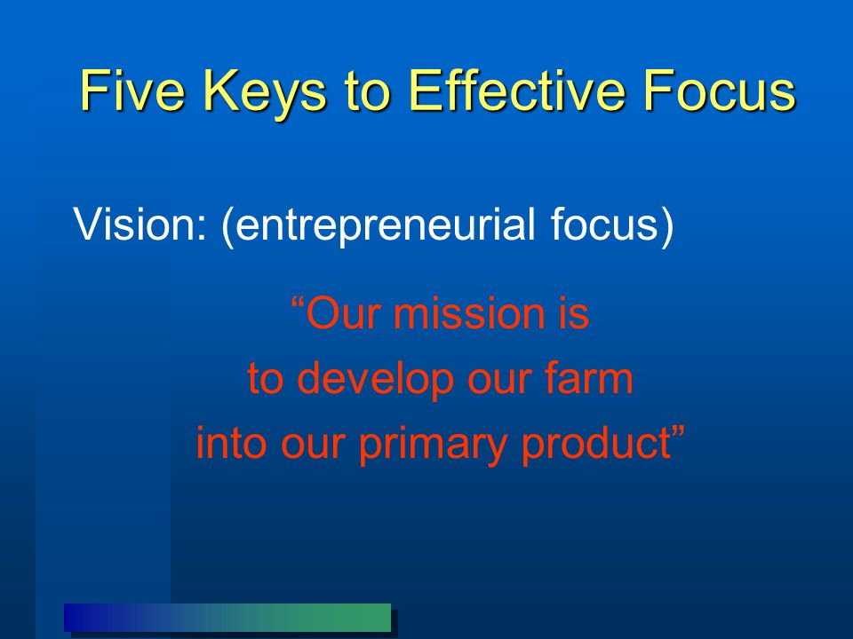 Five Keys to Effective Focus Priorities: We will develop a continuously improved systems approach that maximizes the efficiency of our farm