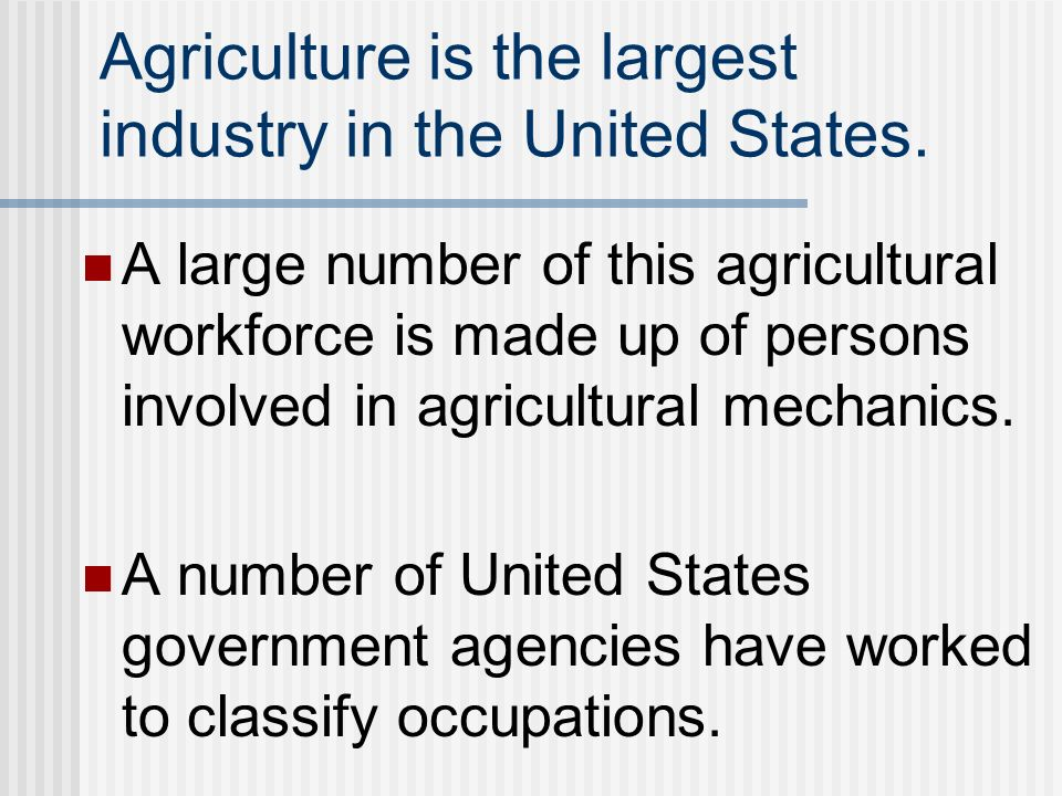 Agriculture is the largest industry in the United States. A large number of this agricultural workforce is made up of persons involved in agricultural