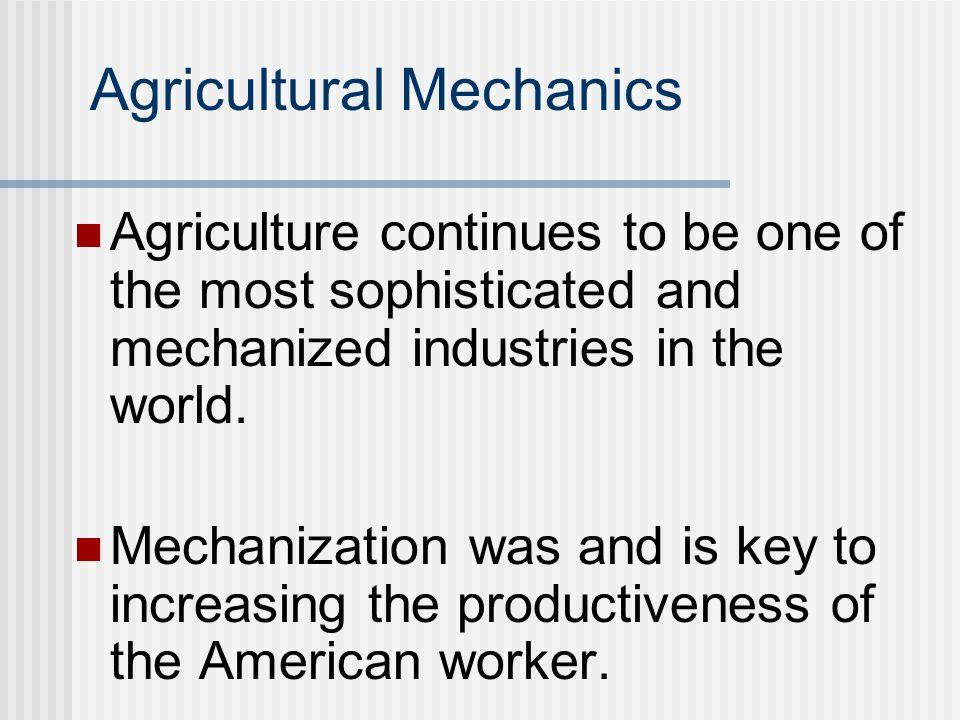 Agricultural Mechanics Agricultural mechanics has been divided into five major areas.