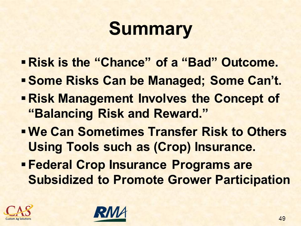 49 Summary Risk is the Chance of a Bad Outcome. Some Risks Can be Managed; Some Cant.