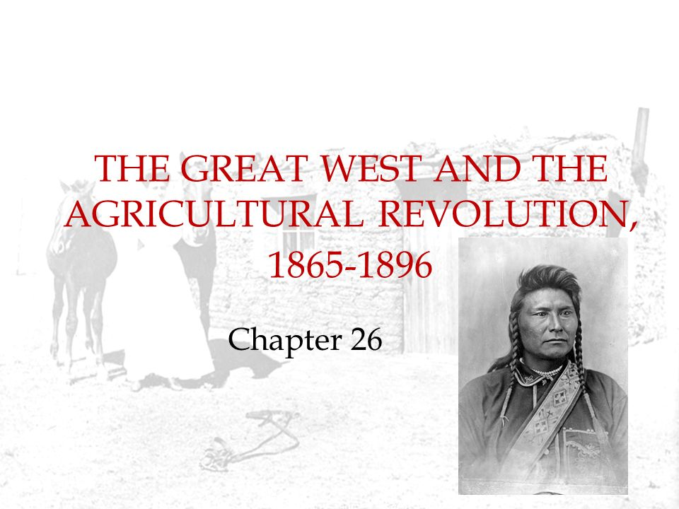 THE GREAT WEST AND THE AGRICULTURAL REVOLUTION, 1865-1896 Chapter 26