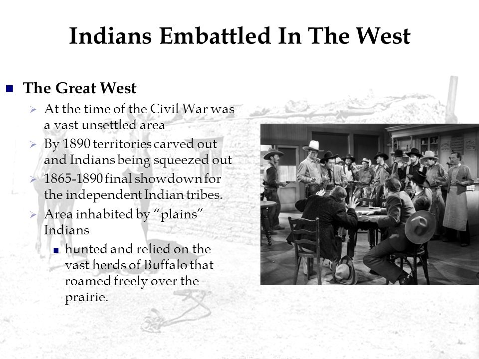 Pressure on Western Indians 1500Horse Pre-Civil War Guns Diseases Cattle Result: More pressure on and competition between tribes