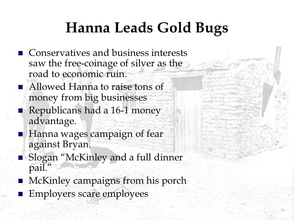 Hanna Leads Gold Bugs Conservatives and business interests saw the free-coinage of silver as the road to economic ruin. Allowed Hanna to raise tons of