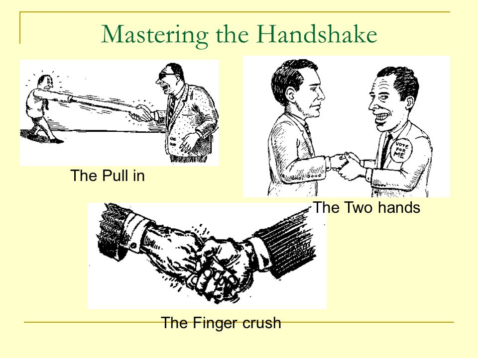 Mastering the Handshake The Pull in The Two hands The Finger crush