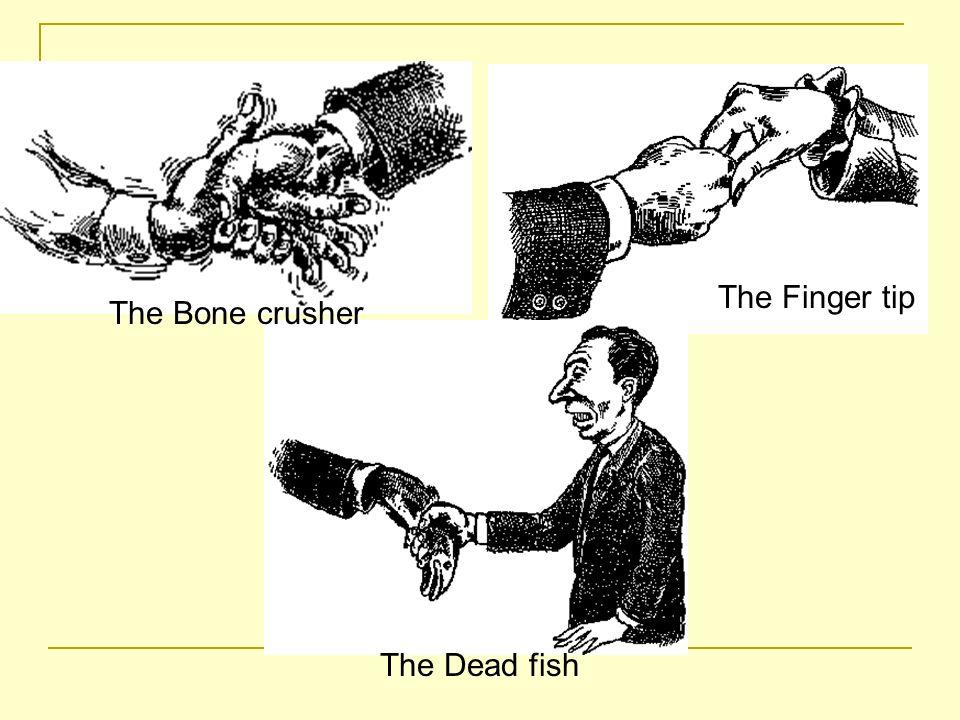 The Dead fish The Finger tip The Bone crusher