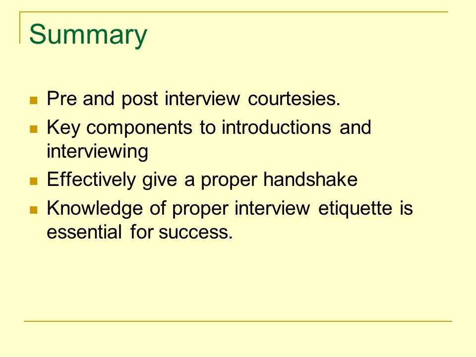 Summary Pre and post interview courtesies.
