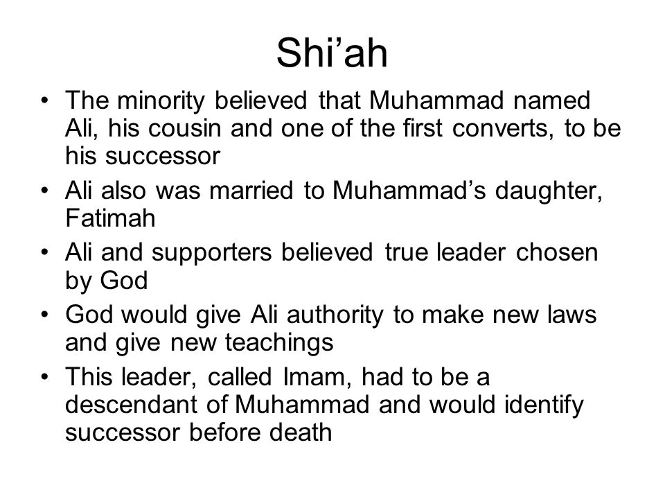 Alis claims as chosen leader were ignored by most Muslims The party of Ali became known as Shiah Muslims Shiahs have their own interpretations of the laws and only accepts those hadith passes through Ali or his supporters.