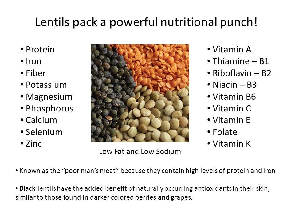 Protein Iron Fiber Potassium Magnesium Phosphorus Calcium Selenium Zinc Lentils pack a powerful nutritional punch! Vitamin A Thiamine – B1 Riboflavin