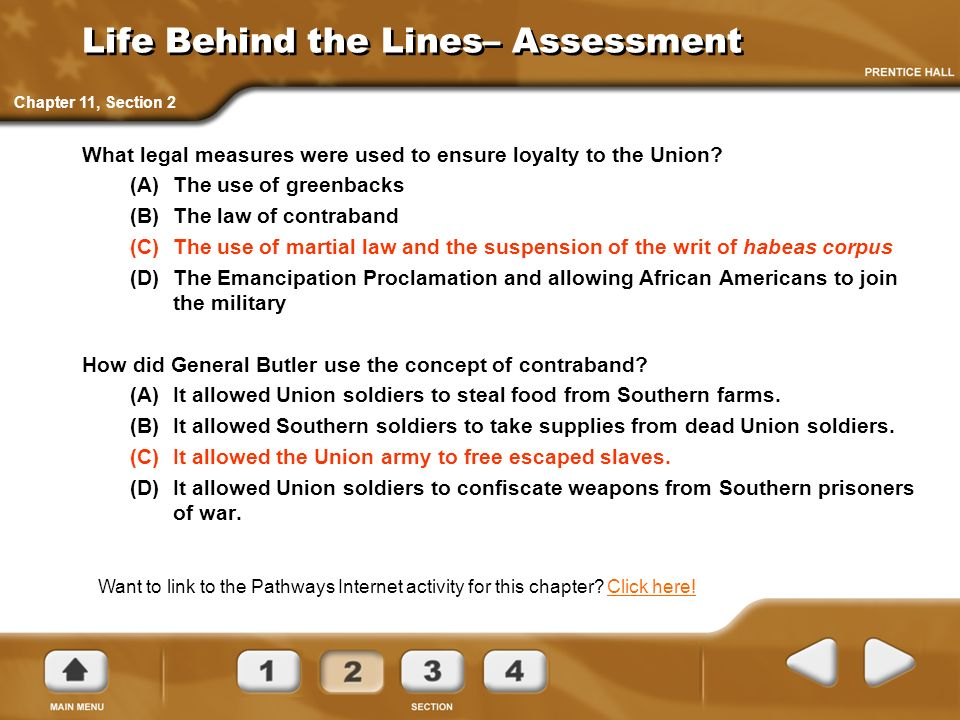 Life Behind the Lines– Assessment What legal measures were used to ensure loyalty to the Union? (A) The use of greenbacks (B) The law of contraband (C