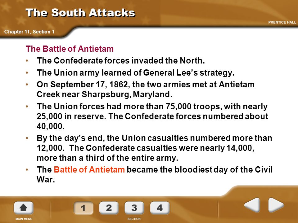 The South Attacks The Battle of Antietam The Confederate forces invaded the North. The Union army learned of General Lees strategy. On September 17, 1