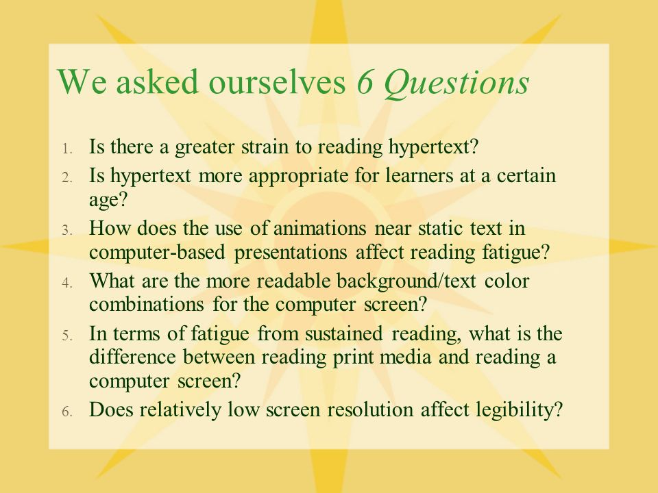 We asked ourselves 6 Questions 1. Is there a greater strain to reading hypertext.