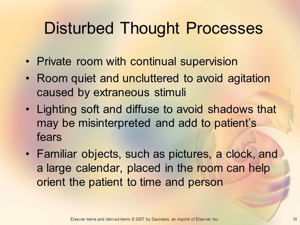 10Elsevier items and derived items © 2007 by Saunders, an imprint of Elsevier, Inc. Disturbed Thought Processes Private room with continual supervisio