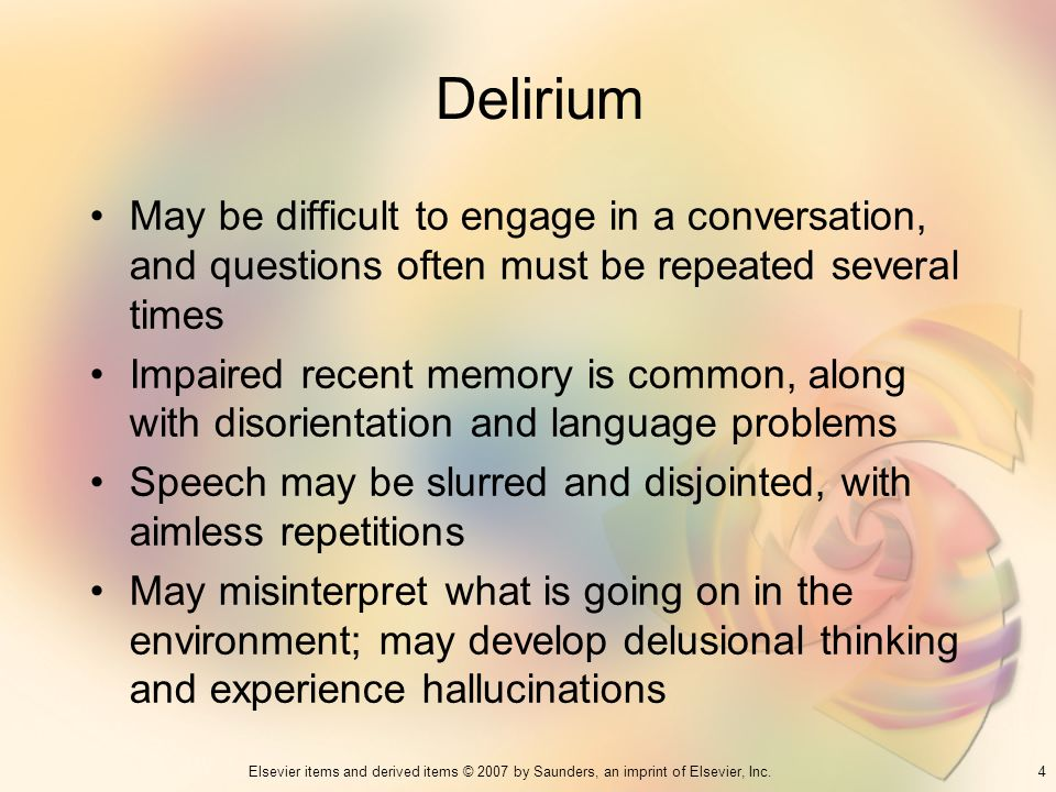 4Elsevier items and derived items © 2007 by Saunders, an imprint of Elsevier, Inc. Delirium May be difficult to engage in a conversation, and question