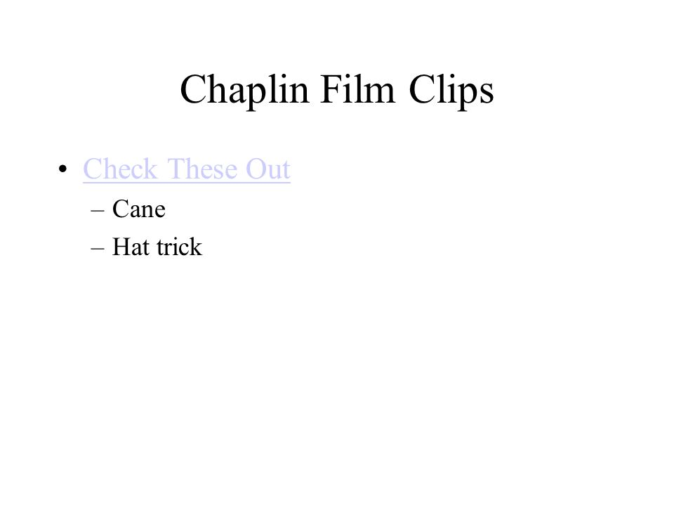 Chaplin Film Clips Check These Out –Cane –Hat trick
