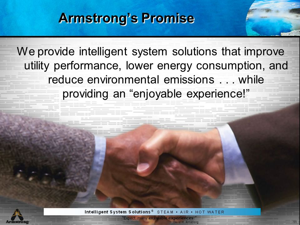11 Expect many enjoyable experiences! David M. Armstrong ® Armstrongs Promise We provide intelligent system solutions that improve utility performance