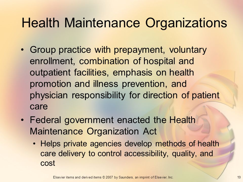 19Elsevier items and derived items © 2007 by Saunders, an imprint of Elsevier, Inc. Health Maintenance Organizations Group practice with prepayment, v