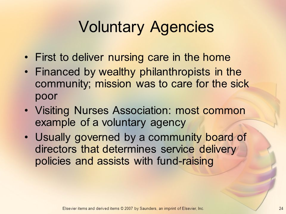 24Elsevier items and derived items © 2007 by Saunders, an imprint of Elsevier, Inc. Voluntary Agencies First to deliver nursing care in the home Finan