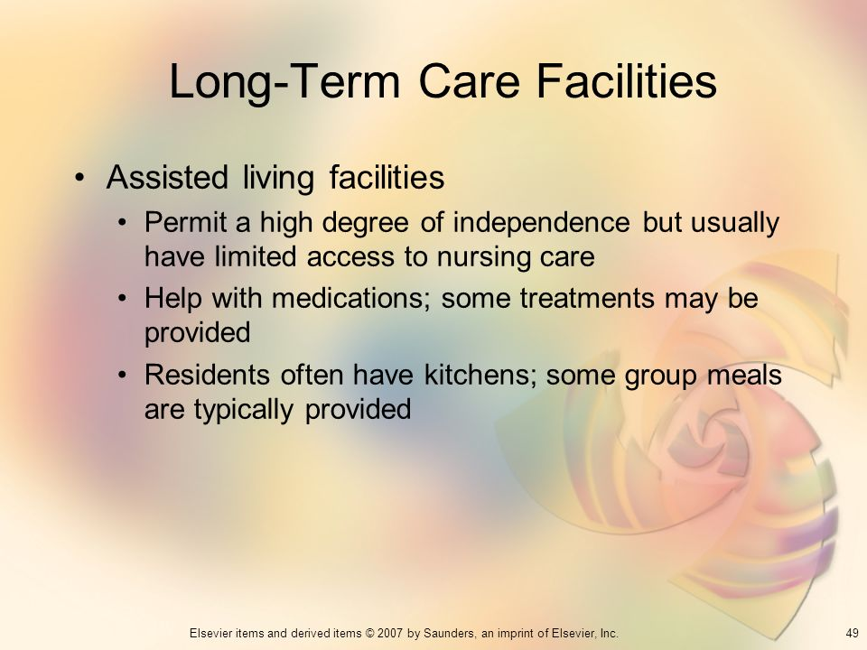 49Elsevier items and derived items © 2007 by Saunders, an imprint of Elsevier, Inc. Long-Term Care Facilities Assisted living facilities Permit a high
