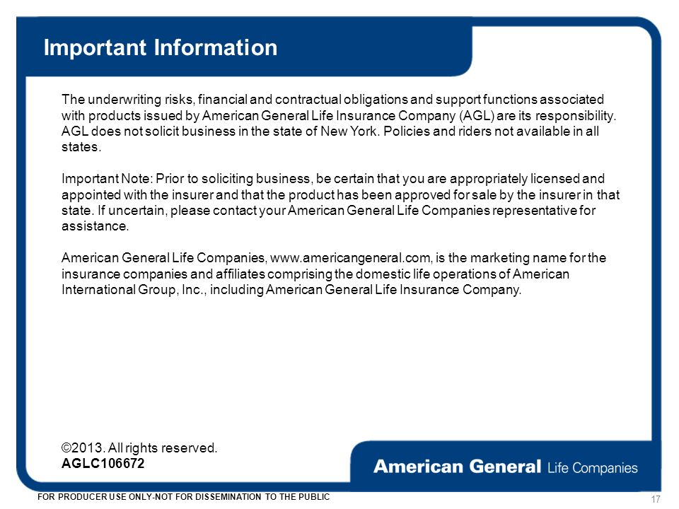Important Information The underwriting risks, financial and contractual obligations and support functions associated with products issued by American General Life Insurance Company (AGL) are its responsibility.