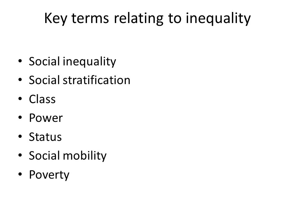 Key terms relating to inequality Social inequality Social stratification Class Power Status Social mobility Poverty