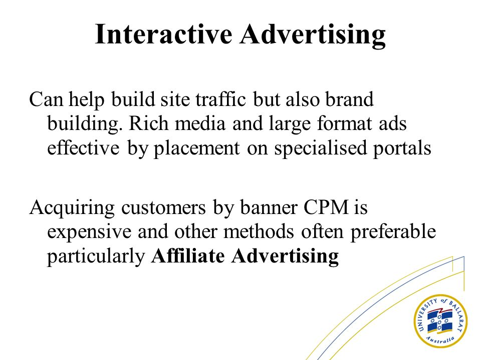 Interactive Advertising Can help build site traffic but also brand building.