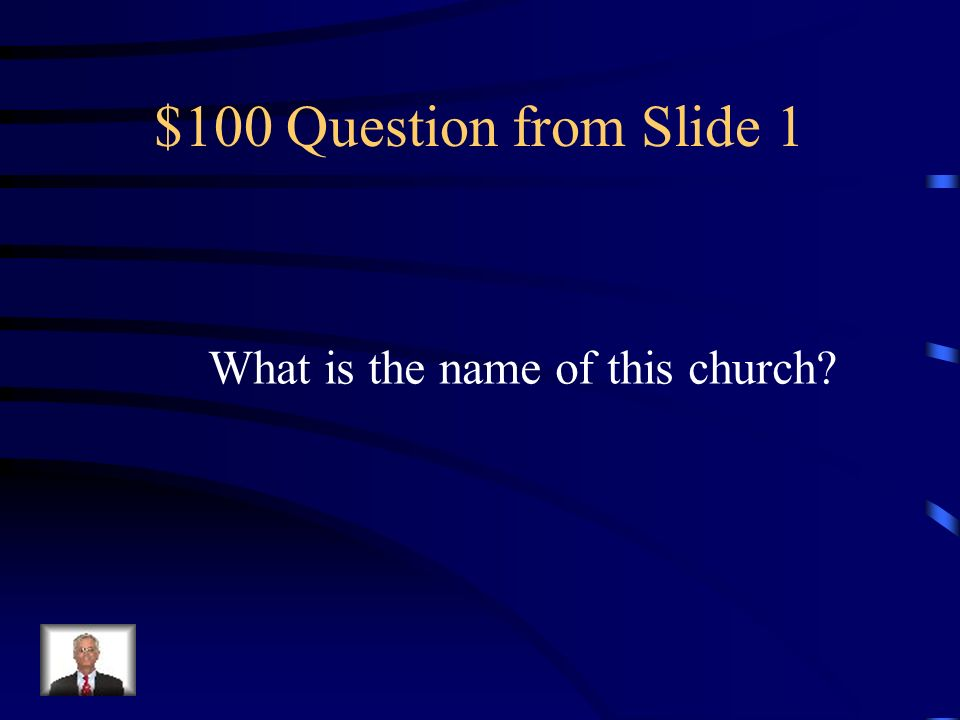 $100 Question from Slide 1 What is the name of this church?