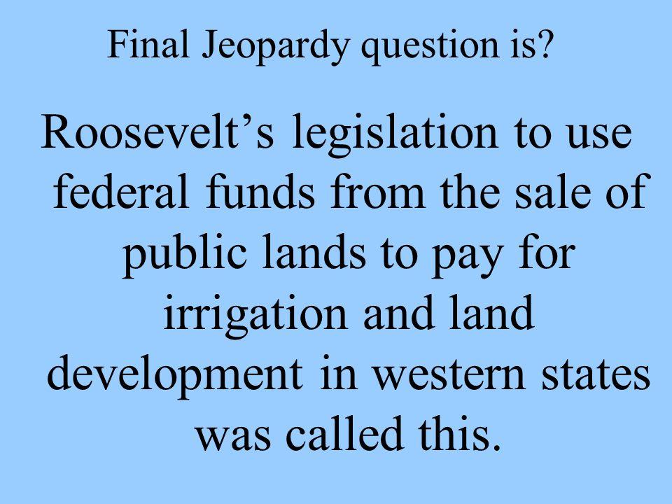 Final Jeopardy in the area of progressive legislation Question