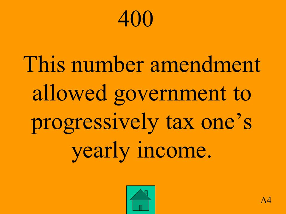 400 A4 This number amendment allowed government to progressively tax ones yearly income.