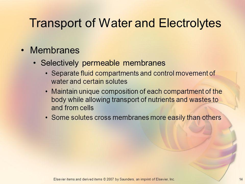 14Elsevier items and derived items © 2007 by Saunders, an imprint of Elsevier, Inc. Transport of Water and Electrolytes Membranes Selectively permeabl