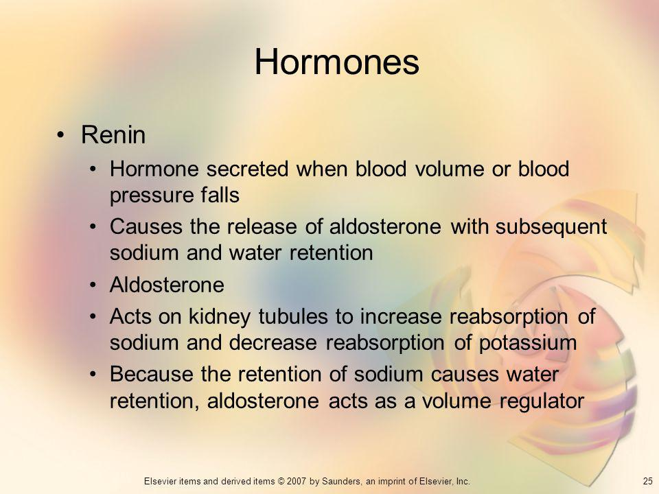 25Elsevier items and derived items © 2007 by Saunders, an imprint of Elsevier, Inc. Hormones Renin Hormone secreted when blood volume or blood pressur