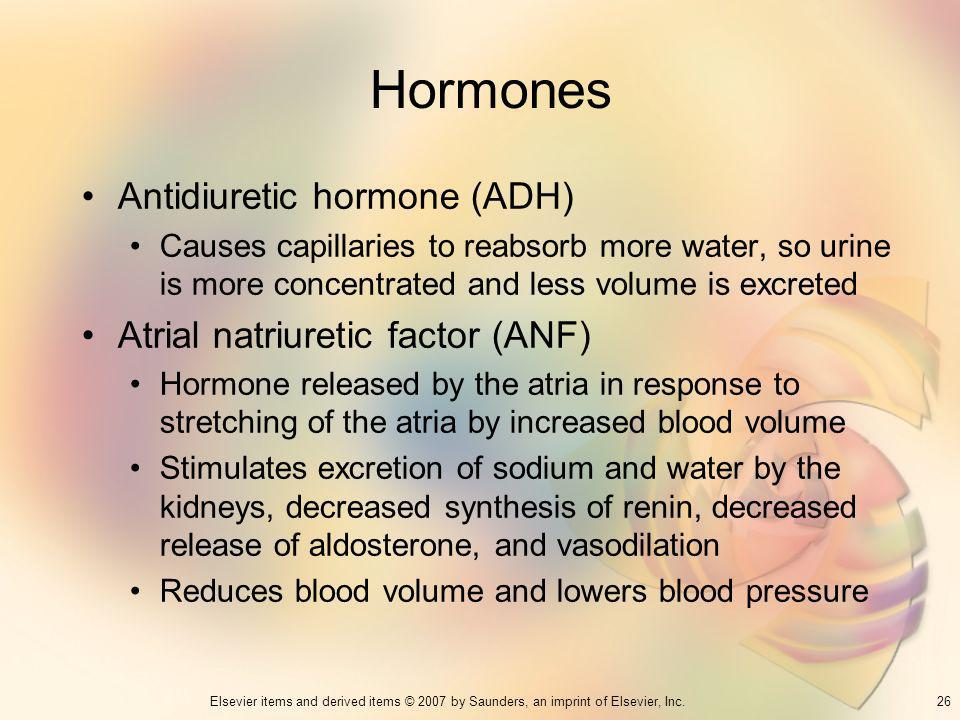 26Elsevier items and derived items © 2007 by Saunders, an imprint of Elsevier, Inc. Hormones Antidiuretic hormone (ADH) Causes capillaries to reabsorb