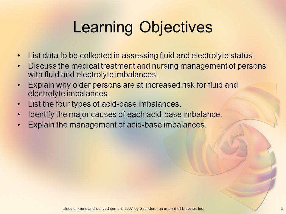 3Elsevier items and derived items © 2007 by Saunders, an imprint of Elsevier, Inc. Learning Objectives List data to be collected in assessing fluid an