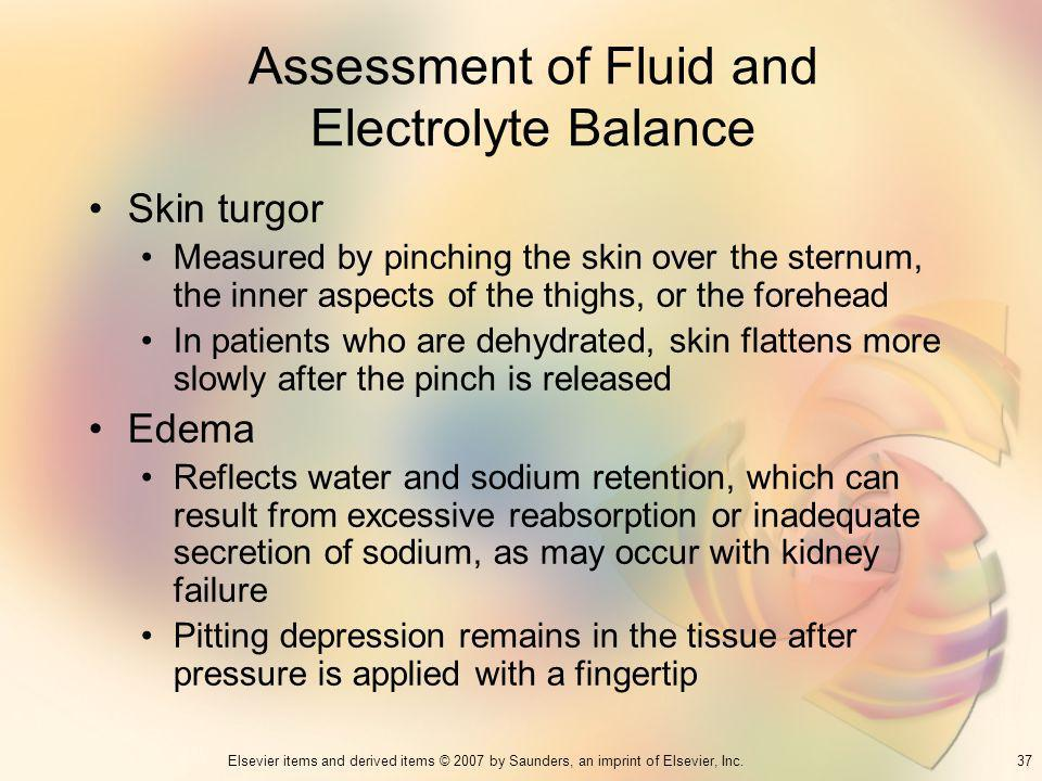 37Elsevier items and derived items © 2007 by Saunders, an imprint of Elsevier, Inc. Assessment of Fluid and Electrolyte Balance Skin turgor Measured b