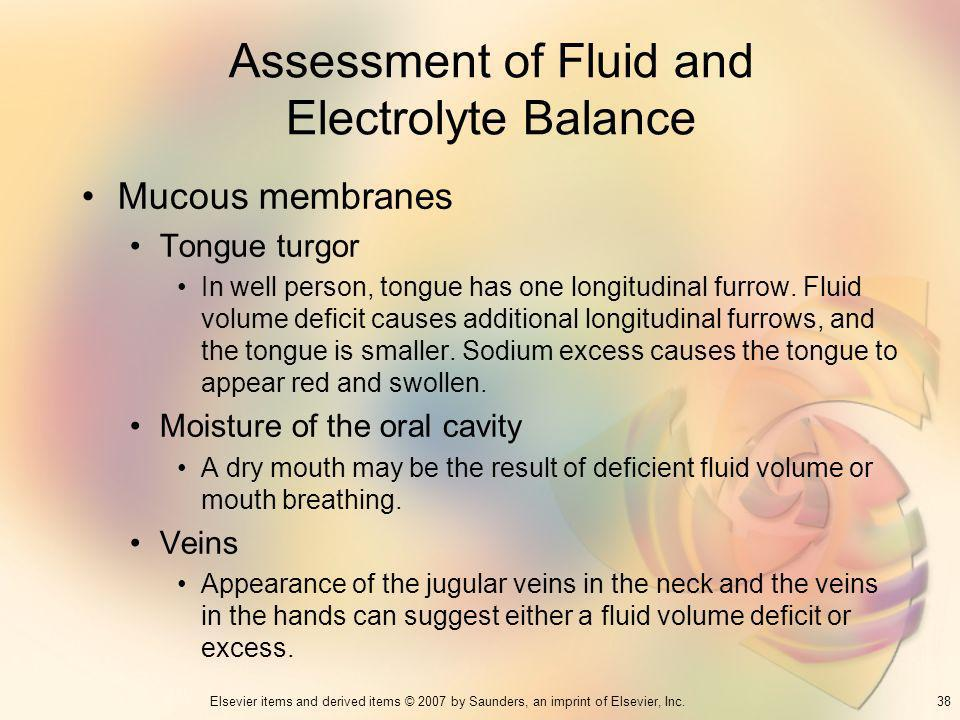 38Elsevier items and derived items © 2007 by Saunders, an imprint of Elsevier, Inc. Assessment of Fluid and Electrolyte Balance Mucous membranes Tongu
