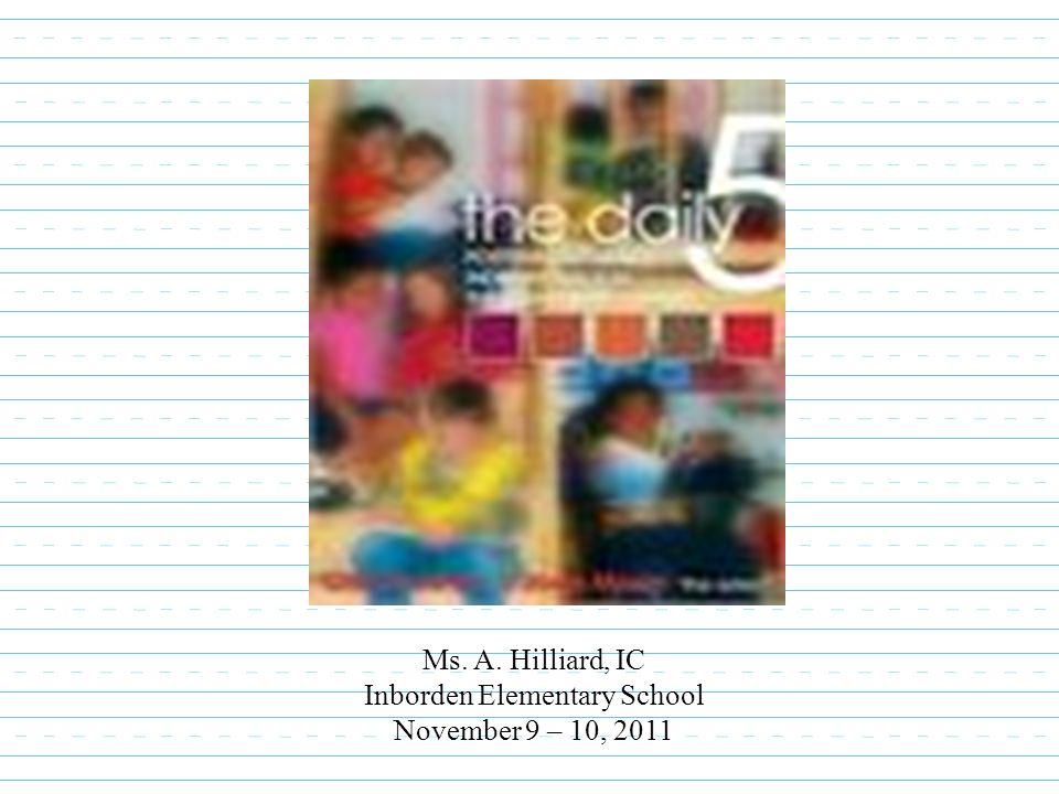 Ms. A. Hilliard, IC Inborden Elementary School November 9 – 10, 2011