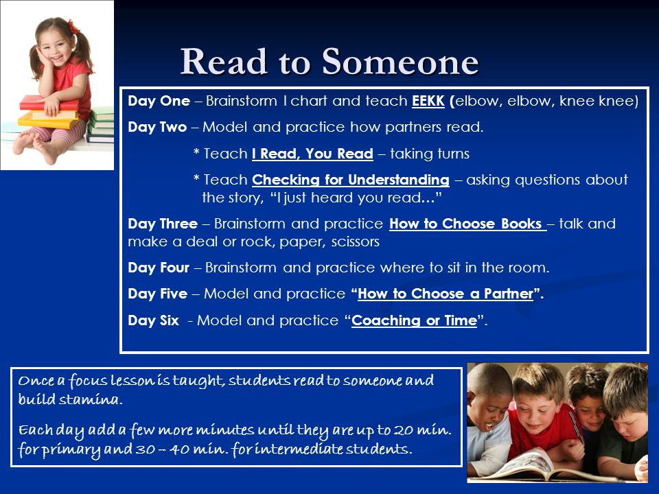 Read to Someone Day One – Brainstorm I chart and teach EEKK ( elbow, elbow, knee knee) Day Two – Model and practice how partners read. * Teach I Read,