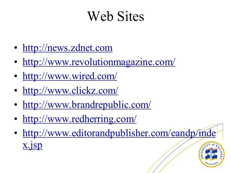 Web Sites http://news.zdnet.com http://www.revolutionmagazine.com/ http://www.wired.com/http://www.wired.com/ http://www.clickz.com/ http://www.brandr