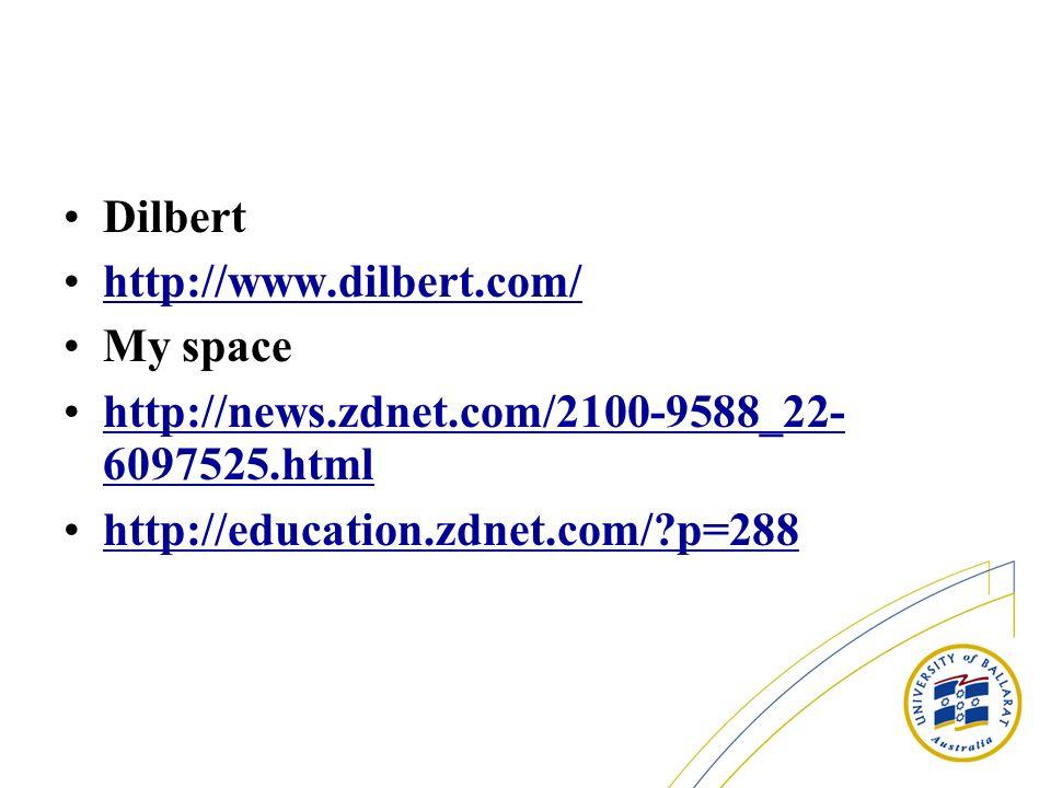 Dilbert http://www.dilbert.com/ My space http://news.zdnet.com/2100-9588_22- 6097525.htmlhttp://news.zdnet.com/2100-9588_22- 6097525.html http://educa