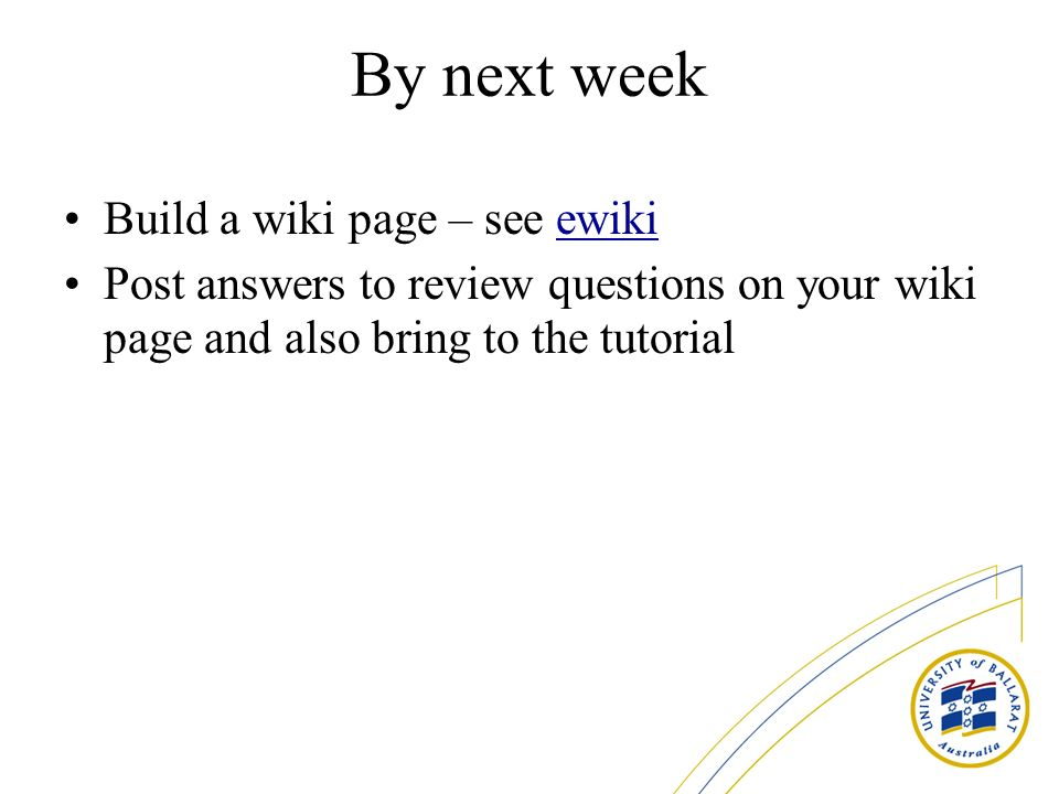 By next week Build a wiki page – see ewikiewiki Post answers to review questions on your wiki page and also bring to the tutorial