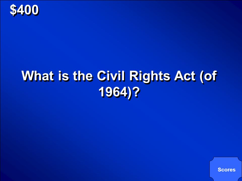 © Mark E. Damon - All Rights Reserved $400 This act, passed in 1964, outlawed discrimination in voting, employment, and in all programs receiving fede