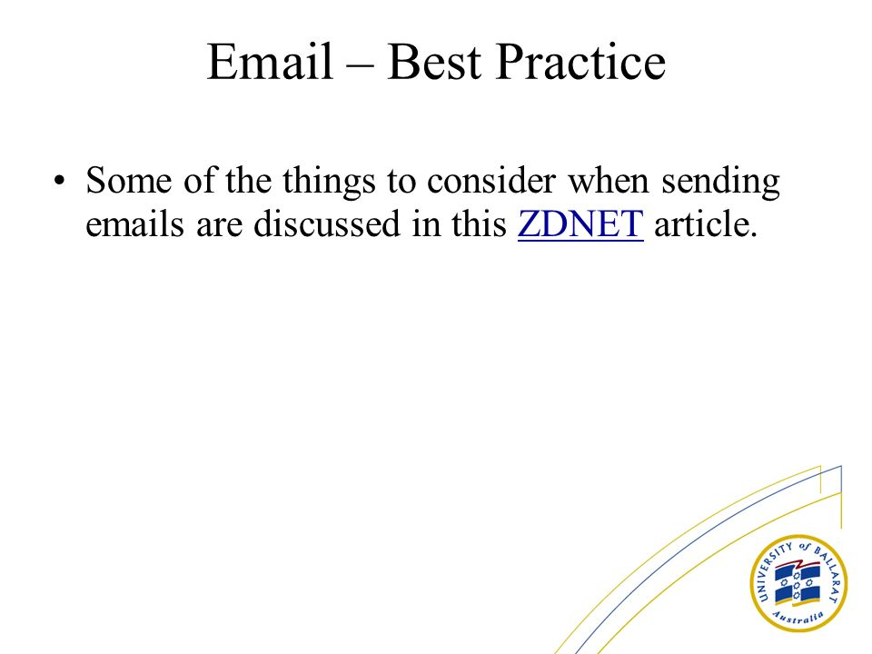Email – Best Practice Some of the things to consider when sending emails are discussed in this ZDNET article.ZDNET