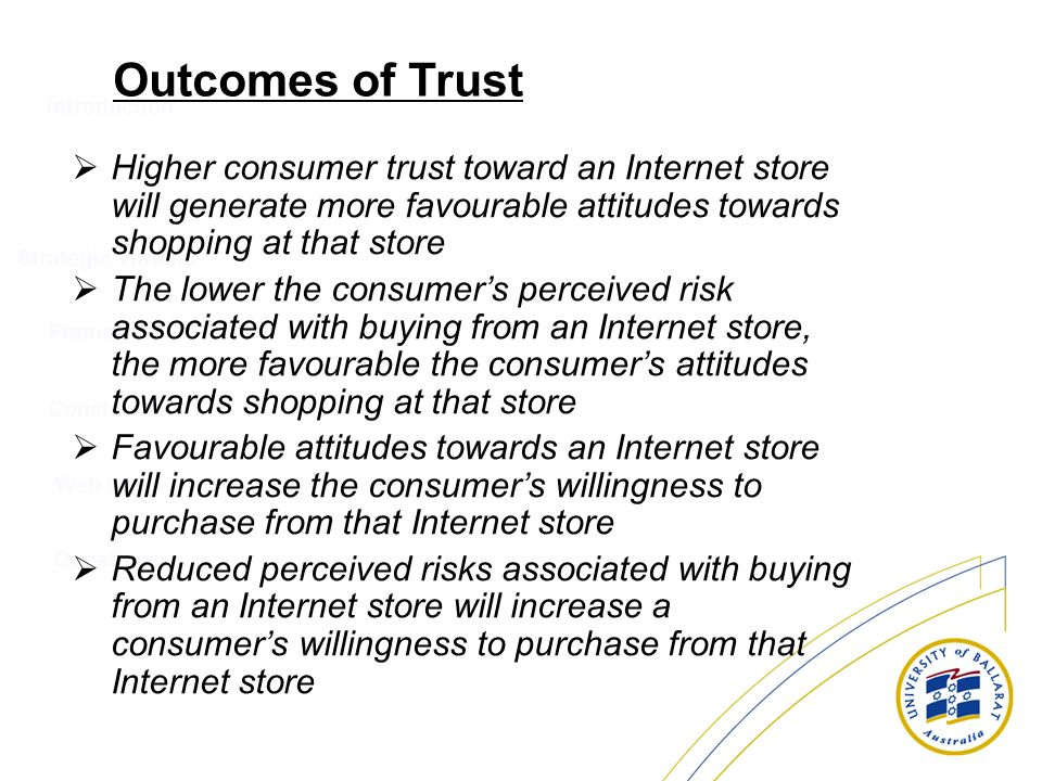 Introduction Strategic Thrusts Conclusion Web Sites Questions Framework Outcomes of Trust Higher consumer trust toward an Internet store will generate