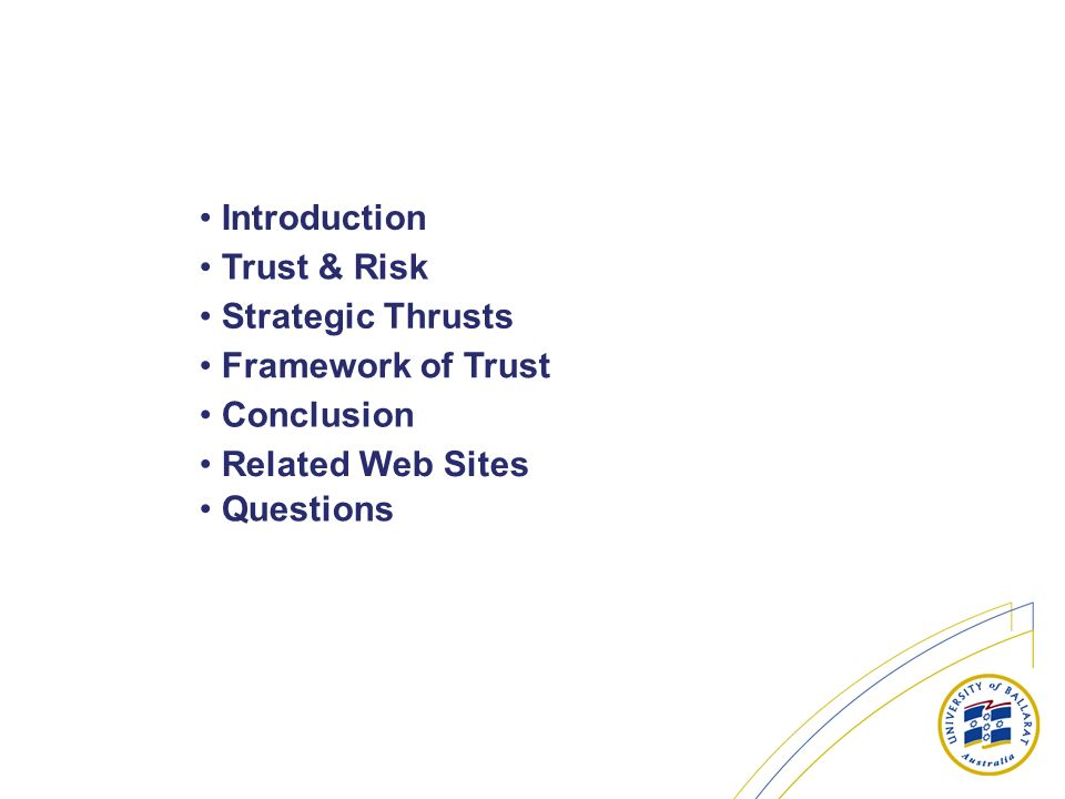 Introduction Trust & Risk Strategic Thrusts Framework of Trust Questions Conclusion Related Web Sites
